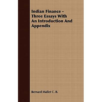 Indian Finance  Three Essays with an Introduction and Appendix by Mallet & Bernard
