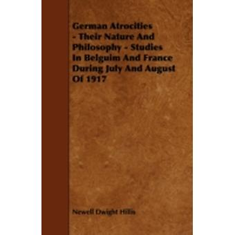 German Atrocities  Their Nature and Philosophy  Studies in Belguim and France During July and August of 1917 by Hillis & Newell Dwight