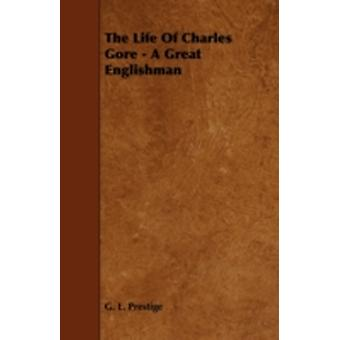 The Life of Charles Gore  A Great Englishman by Prestige & G. L.