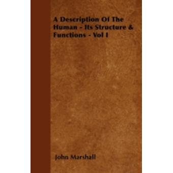 A Description Of The Human  Its Structure  Functions  Vol I by Marshall & John