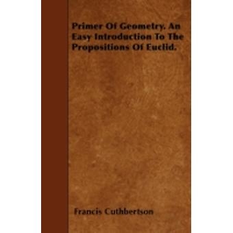 Primer Of Geometry. An Easy Introduction To The Propositions Of Euclid. by Cuthbertson & Francis