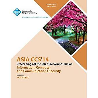 Asia CCS 14 9th ACM Symposium on Information Computer and Communications Security by Asia Ccs 14 Conference Committee