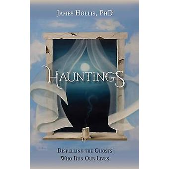 Hauntings  Dispelling the Ghosts Who Run Our Lives Paperback Edition by Hollis & James