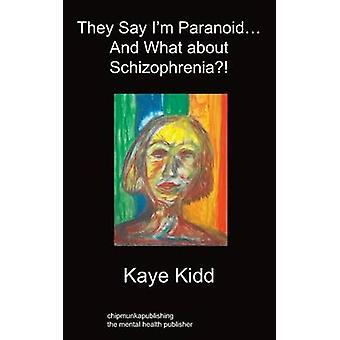 They Say Im Paranoid... and What about Schizophrenia by Kidd & Kaye