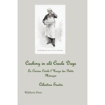 Cooking in Old Creole Days La Cuisine Creole LUsage Des Petits Menages by Eustis & Celestine