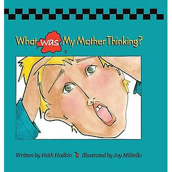 What Was My Mother Thinking by Hodkin & Faith