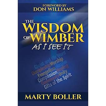 The Wisdom of Wimber As I See It by Boller & Marty