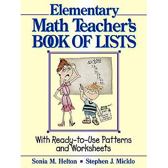 The Elementary Math Teachers Book of Lists With ReadyToUse Patterns and Worksheets by Helton & Sonia M.