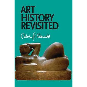 Art History Revisited Sundry Writings and Occasional Lectures by Seerveld & Calvin G.