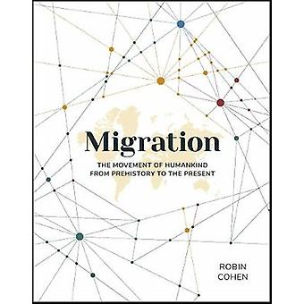 Migration - The Movement of Humankind from Prehistory to the Present b