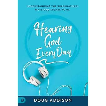Hearing God Every Day by Doug Addison - 9780768445541 Book