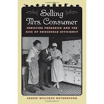 Säljande Mrs. konsumenten - Christine Frederick och ökningen av hushållens