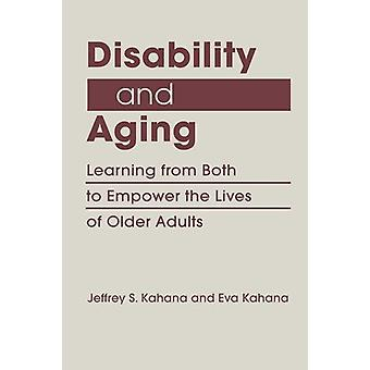 Disability and Aging - Learning from Both to Empower the Lives of Olde