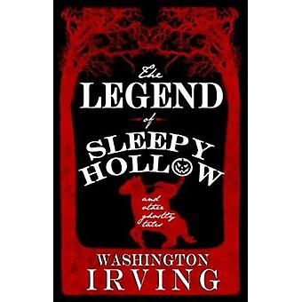 The Legend of Sleepy Hollow and Other Ghostly Tales by Washington Irv
