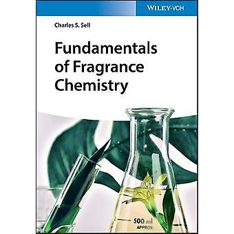 Fundamentals of Fragrance Chemistry by Charles S. Sell - 978352734577