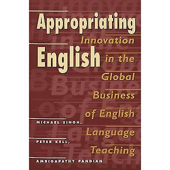 Appropriating English - Innovation in the Global Business of English L