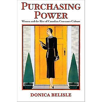 Purchasing Power - Women and the Rise of Canadian Consumer Culture by