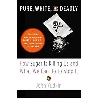 Pure - White - and Deadly - How Sugar Is Killing Us and What We Can Do
