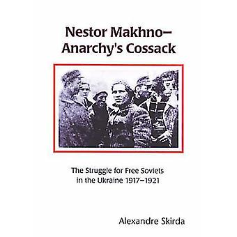 Nestor Makhno - The Struggle for Free Soviets in the Ukraine 1917-1921