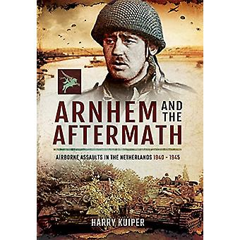 Arnhem and the Aftermath - Airborne Assaults in the Netherlands 1940 -