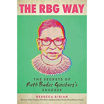 The RBG Way - Los secretos de Ruth Bader Ginsburg's Success de Rebecca