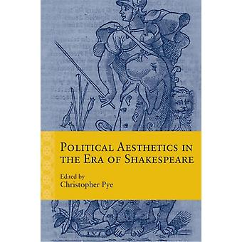 Political Aesthetics in the Era of Shakespeare by Contributions by Tracey Sedinger & Contributions by Julia Lupton & Contributions by Jennifer R Rust & Contributions by Andrew Sisson & Contributions by Joan Pong Linton & Contributions by Joel M Dodso