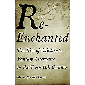Re-Enchanted - The Rise of Children's Fantasy Literature in the Twenti