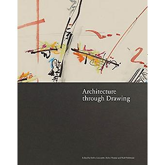 Architecture through Drawing by Edited by Helen Thomas & Edited by Desley Luscombe & Edited by Niall Hobhouse