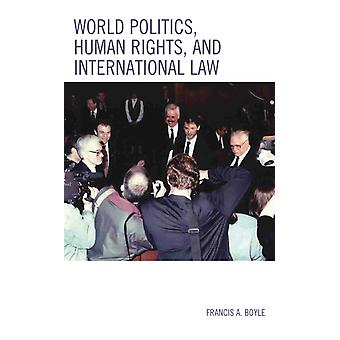 World Politics Human Rights and International Law by Francis A. Boyle