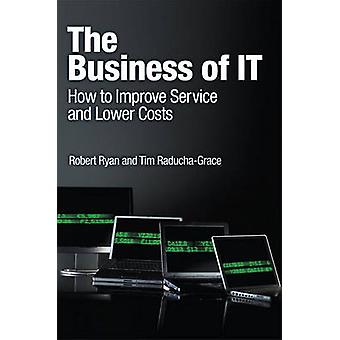 The Business of IT - How to Improve Service and Lower Costs by Robert