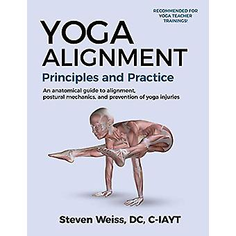 Yoga Alignment Principles and Practice - An anatomical guide to alignm