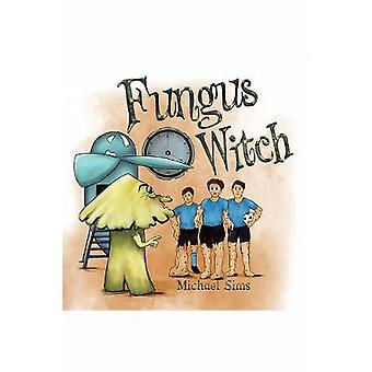 Fungus Witch by Michael Sims - 9781528926294 Book
