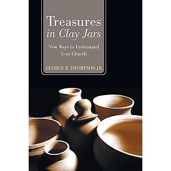 Treasures in Clay Jars by George B Jr Thompson - 9781620320570 Book