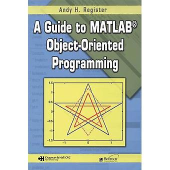 A Guide to MATLAB ObjectOriented Programming by Register & Andy H. Georgia Tech Research & Smyrna & USA