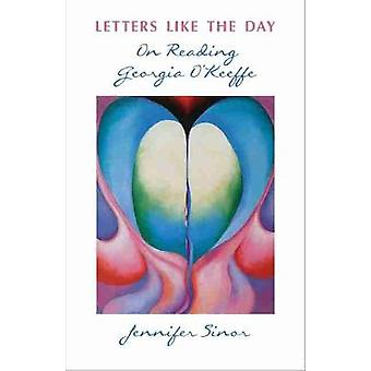 Letters Like the Day On Reading Georgia O'Keeffe University of New Mexico Press