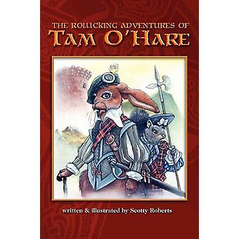 The Rollicking Adventures of Tam OHare by Scott A Roberts