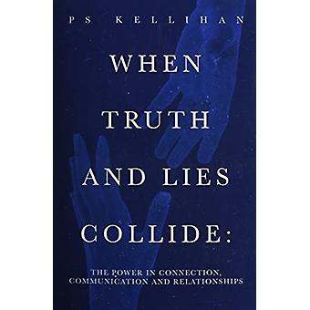 When Truth and Lies Collide by PS Kellihan