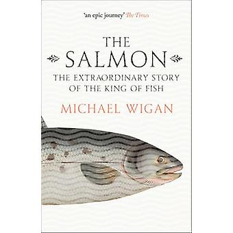 The Salmon - The Extraordinary Story of the King of Fish by Michael Wi
