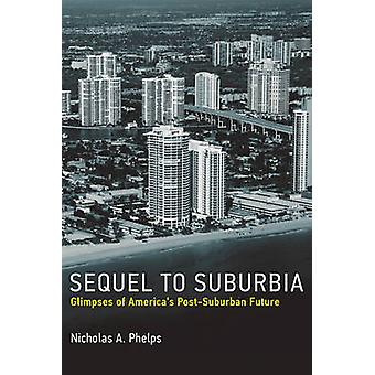 Sequel to Suburbia - Glimpses of America's Post-Suburban Future by Nic