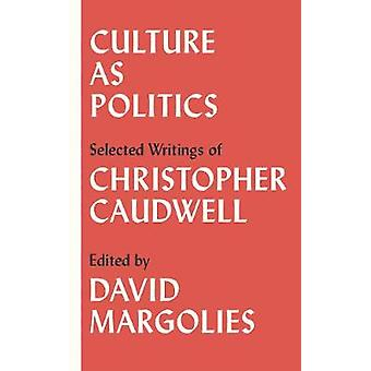 Culture as Politics - Selected Writings by Christopher Caudwell - 9780