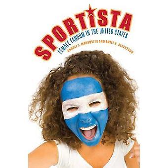 Sportista - Female Fandom in the United States by Andrei S. Markovits