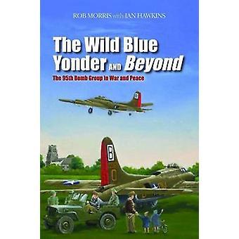 The Wild Blue Yonder and Beyond - 95. Bombergruppe in Krieg und Frieden