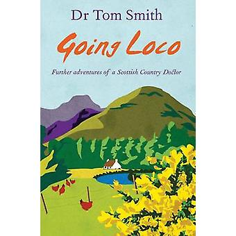 Going Loco - Further Tales of a Scottish Country Doctor by Tom Smith -