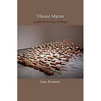 Lebendige Materie - eine politische Ökologie der Dinge von Rebecca Jane Bennett
