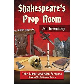 Shakespeare's Prop Room - An Inventory by John Leland - Alan Baragona