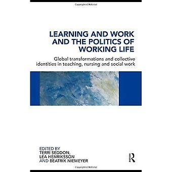 Lärande och arbete och politik arbetar livets: globala förändringar och kollektiva identiteter i undervisning, omvårdnad och socialt arbete