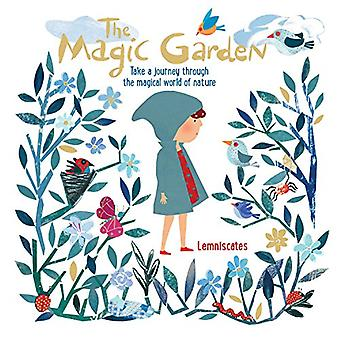 The Magic Garden: Take a Marvelous Journey Through the Magical World of Nature