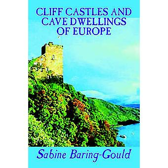 Cliff Castles and Cave Dwellings of Europe by Sabine BaringGould Social Science Archaeology by BaringGould & Sabine