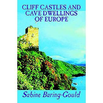 Cliff Burgen und Höhlenwohnungen Europas von Sabine BaringGould sozialwissenschaftliche Archäologie von BaringGould & Sabine