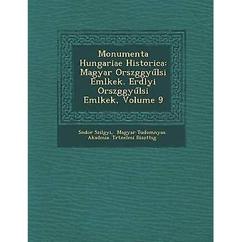 Monumenta Hungariae Historica Magyar Orszggylsi Emlkek. Erdlyi Orszggylsi Emlkek Band 9 von Szilgyi & Sndor